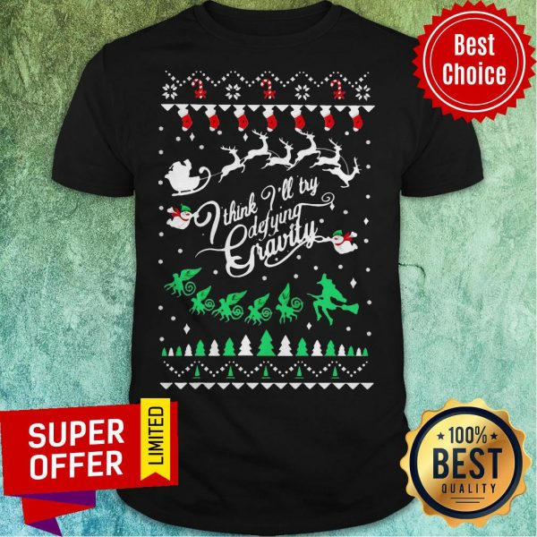 Top I Think I'll Try Defying Gravity Ugly Christmas Shirt