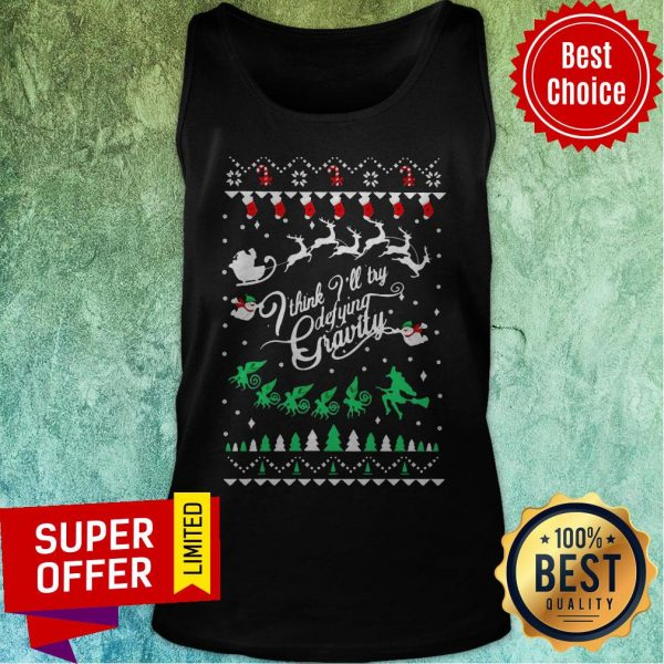 Top I Think I'll Try Defying Gravity Ugly Christmas Tank Top