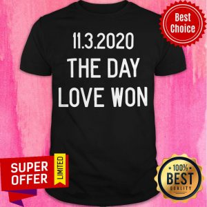 Awesome 11.3.2020 The Day Love Won Shirt