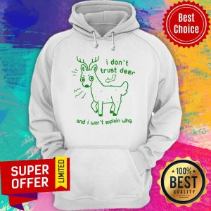 Awesome I Don't Trust Deer And I Won't Explain Why Hoodie