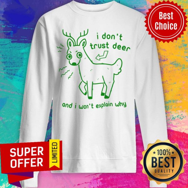 Awesome I Don't Trust Deer And I Won't Explain Why Sweatshirt