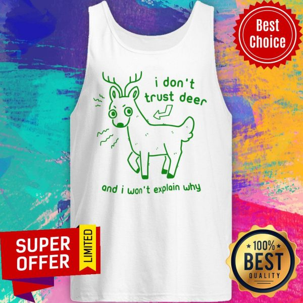 Awesome I Don't Trust Deer And I Won't Explain Why Tank Top