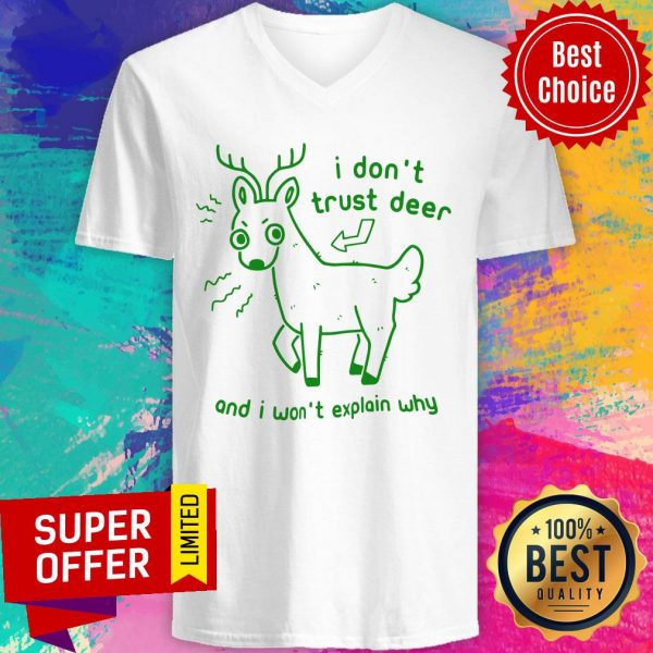 Awesome I Don't Trust Deer And I Won't Explain Why V-neck
