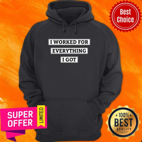 Awesome I Worked For Everything I Got Hoodie