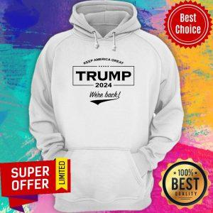 Funny Keep America Great Trump 2024 We're Back Hoodie