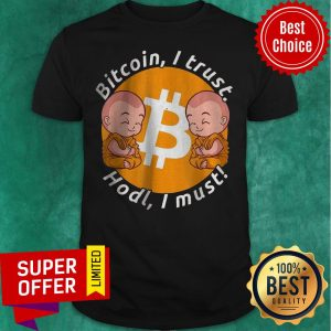 Nice Bitcoin I Trust Hold I Must Holding And Staking BTC Shirt
