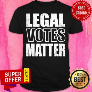 Nice Legal Votes Matter Republican Election Political Trump 2020 Shirt