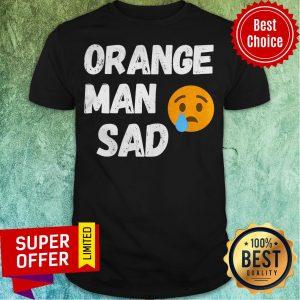 Nice Trump Lost 2020 Election Orange Man Sad Shirt