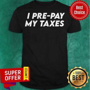 Premium I Pre-pay My Taxes Prepay Taxes Satire Trump-biden Debate Shirt