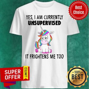 Premium Unicorn Yes I Am Currently Unsupervised It Frightens Me Too Shirt
