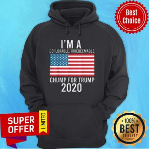 Top I'm A Deplorable Irredeemable Chump For Trump 2020 American Flag Hoodie