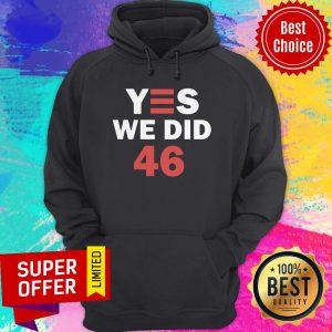 Top Yes We Did 46 Joe Biden Hoodie