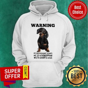 Warning My Dachshund Thinks He Is Doberman With Shorts Legs Hoodie