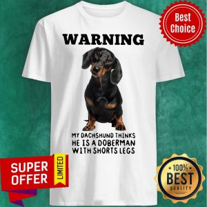 Warning My Dachshund Thinks He Is Doberman With Shorts Legs Shirt