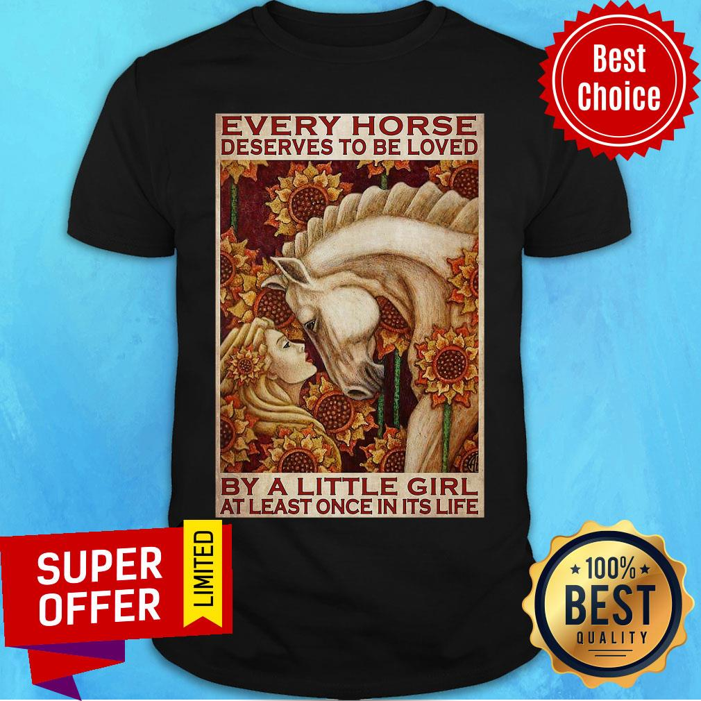 Funny Little Girl And Horse Every Horse Deserves To Be Loved Shirt