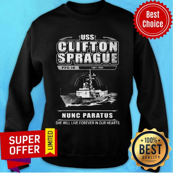Uss Clifton Sprague 1981 1996 Nuns Paratus She Will Live Forever In Our Hearts Sweatshirt
