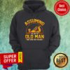 Assuming I'm Just Old Man Was Your First Mistake Hoodie