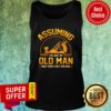 Assuming I'm Just Old Man Was Your First Mistake Tank Top