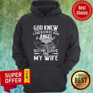 Funny God Knew I Needed An Angel So He Gave Me My Wife Hoodie