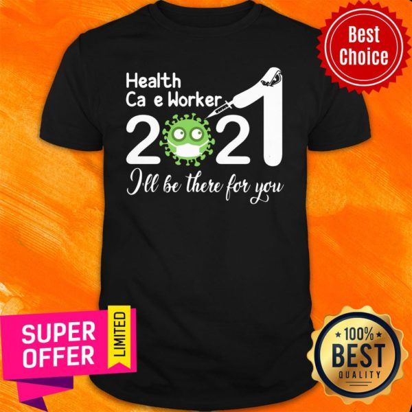 Health Care Worker Nurse 2021 Covid NUR I'll Be There For You Shirt