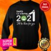 Health Care Worker Nurse 2021 Covid NUR I'll Be There For You Sweatshirt