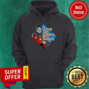 Nice I'm Captain Jack Harkness And I'm Immortal Hoodie