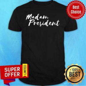 Official Womens Madam President For Women Go Vote Shirt