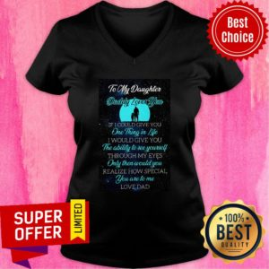 To My Daughter Daddy Loves You If I Could Give You One Thing In Life V-neck