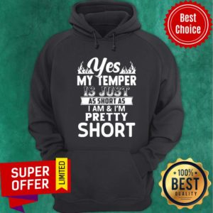 Top Yes My Temper Is Just As Short As I Am Im Pretty Hoodie