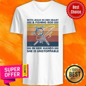 With Jesus In Her Heart Fishing Rod In Her Hands She Is Unstoppable V-neck