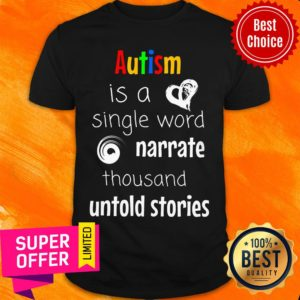 Autism Is A Single Word Narrate Thousand Untold Stories Shirt