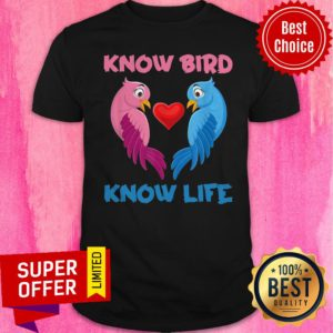 Awesome Know Bird Know Life Shirt