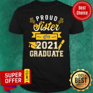 Awesome Proud Sister of a 2021 Graduate Gold Shirt