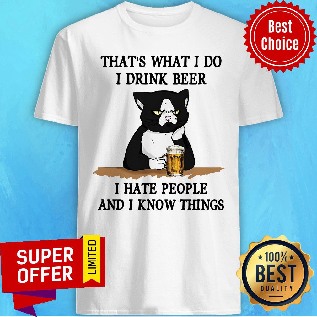 Official That's What I Do I Drink Beer I Hate People And I Know Things Shirt