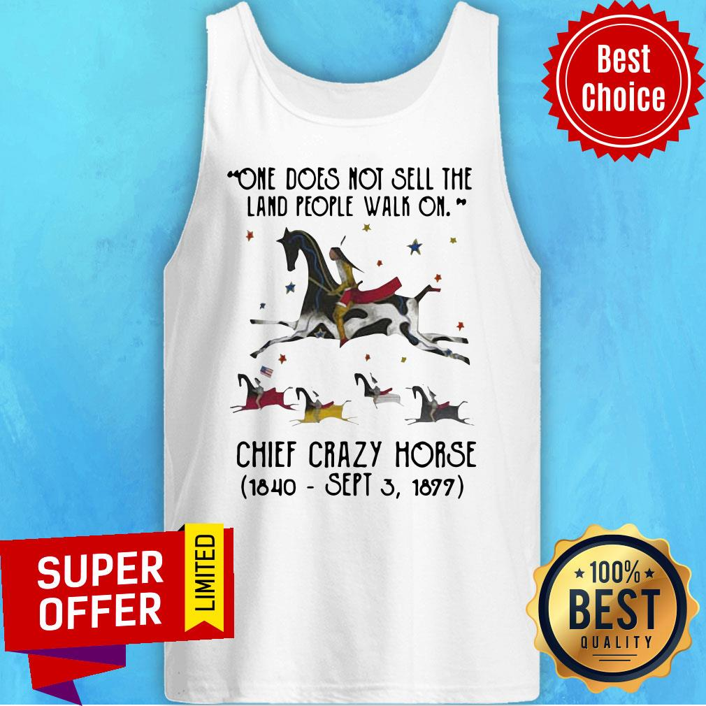 One Does Not Sell The Land People Walk On Chief Crazy Horse 1840 Sept 3 1899 Tank Top