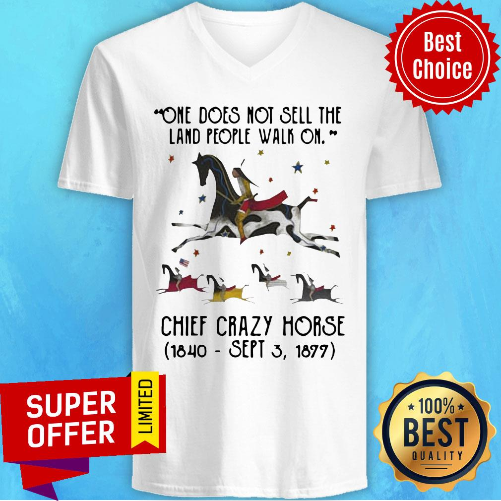 One Does Not Sell The Land People Walk On Chief Crazy Horse 1840 Sept 3 1899 V-neck