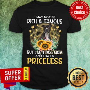 Pitbull I May Not Be Rich And Famous But I'm A Dog Mom And That's Priceless Shirt