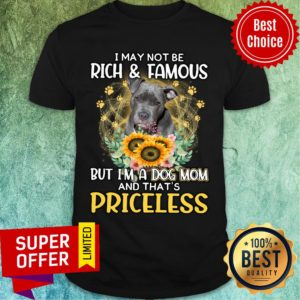 Staffordshire Is Priceless A Dog Mom Not May Be Rich And Famous Shirt