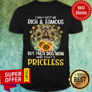 Terrier May Not Be Rich & Famous But A Dog Mom And That's Priceless Shirt