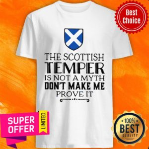 The Scottish Temper Is Not A Myth Don't Make Me Prove It Shirt