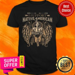 Top I Support Native American Rights Shirt