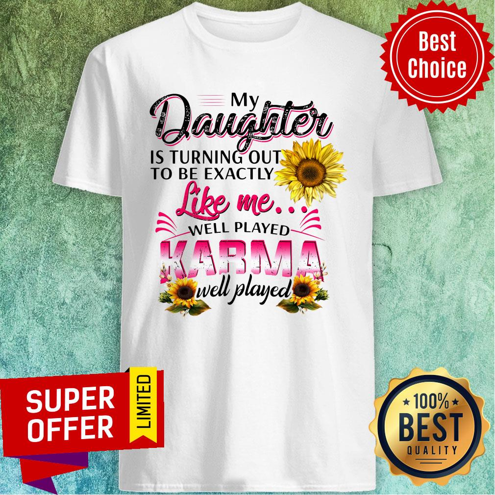Top My Daughter Is Turning Out To Be Exactly Shirt