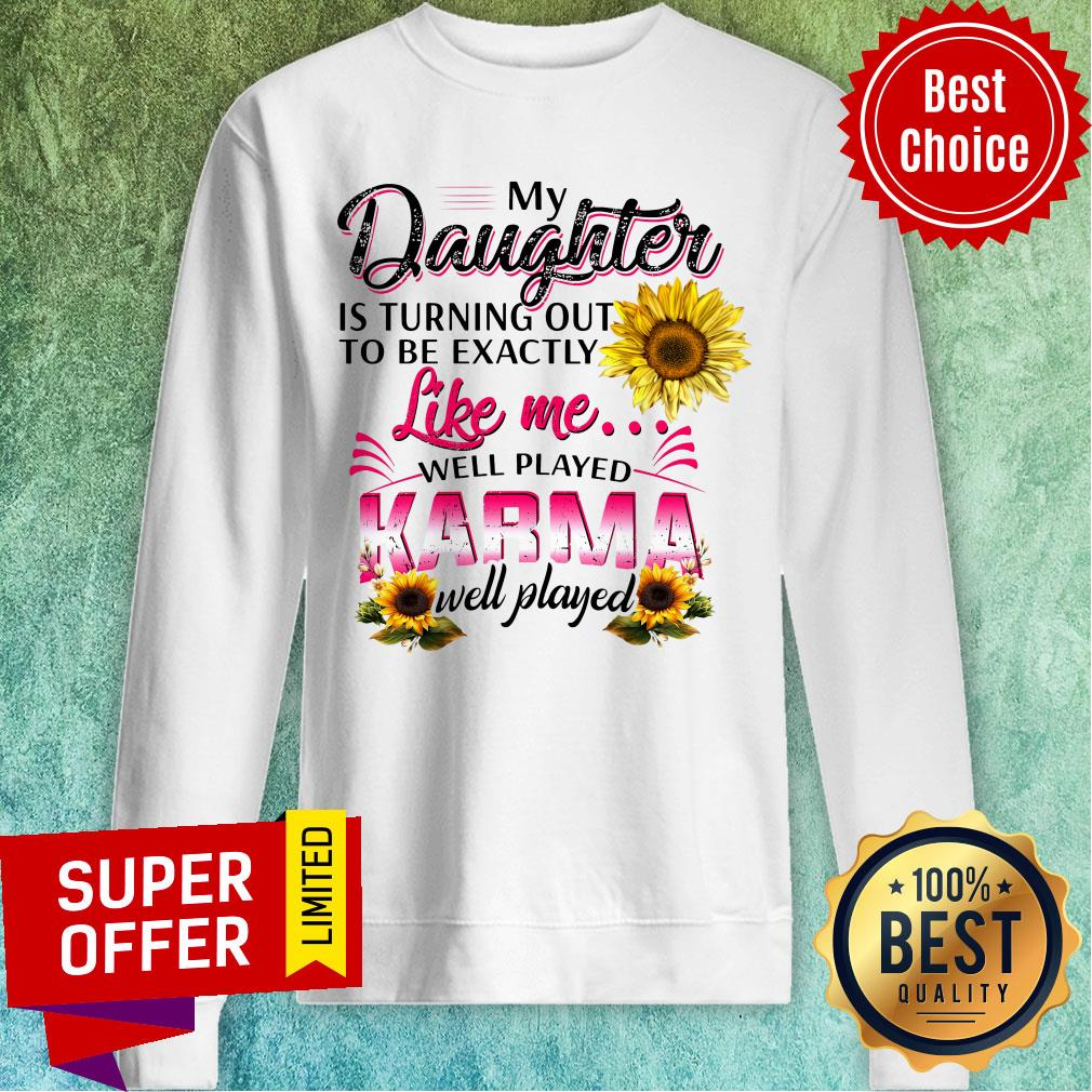 Top My Daughter Is Turning Out To Be Exactly Sweatshirt