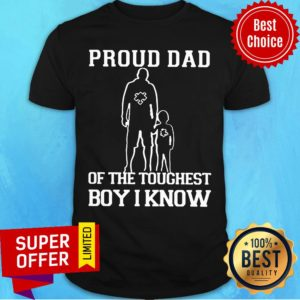 Top Proud Dad Of The Toughest Boy I Know Shirt