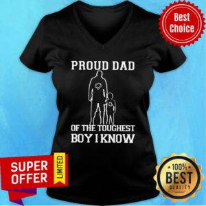 Top Proud Dad Of The Toughest Boy I Know V-neck