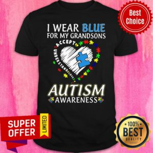 Wear Blue For My Grandsons Accept Love Autism Awareness Shirt