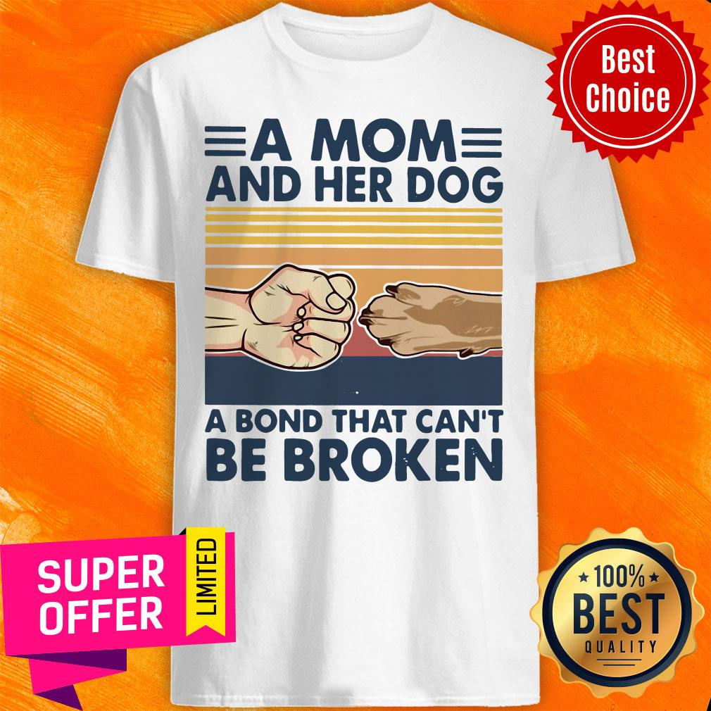 A Mom And Her Dog A Bond That Can't Be Broken Shirt