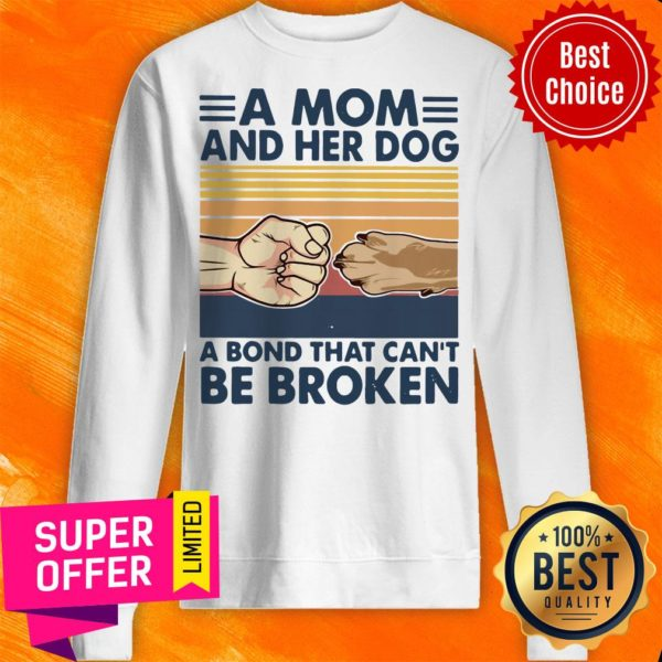 A Mom And Her Dog A Bond That Can't Be Broken Sweatshirt