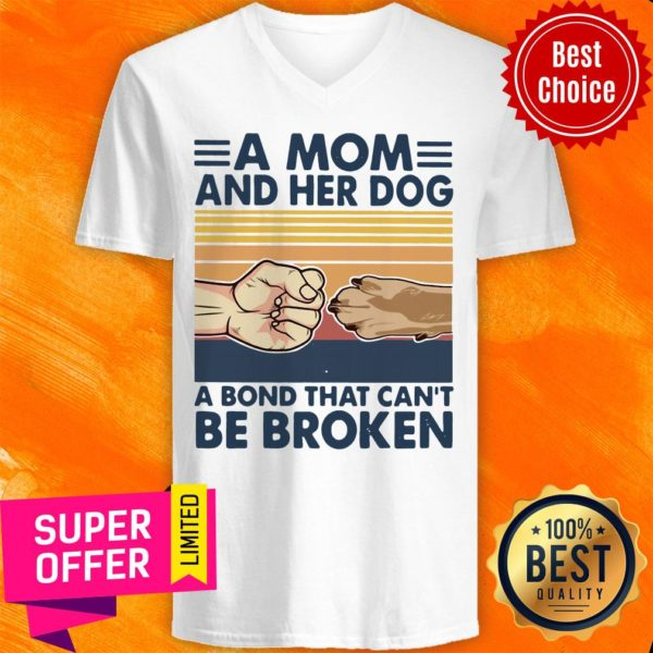 A Mom And Her Dog A Bond That Can't Be Broken V-neck