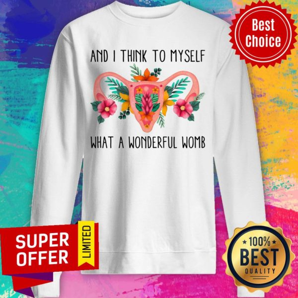 And I Think To Myself What A Wonderful Womb Sweatshirt